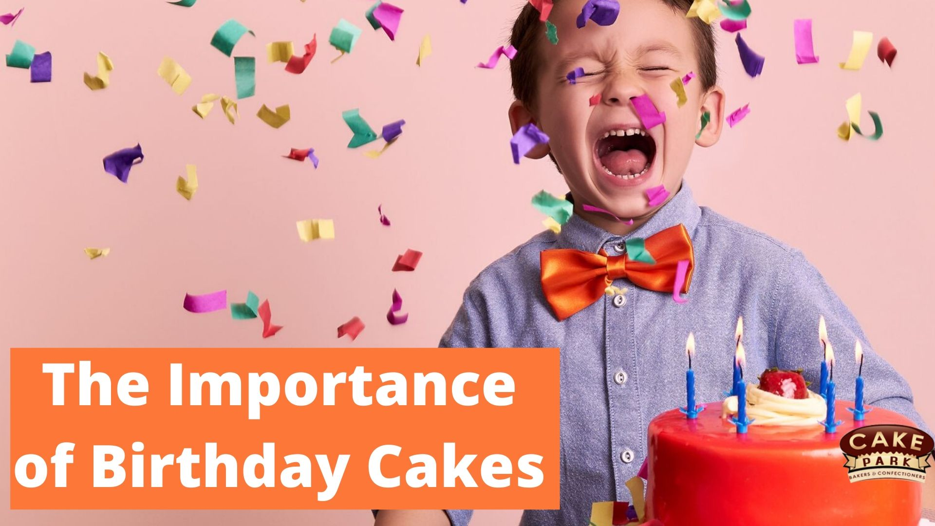 The Importance of Birthday Cakes – Now & Always.